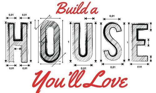Build a House You'll Love