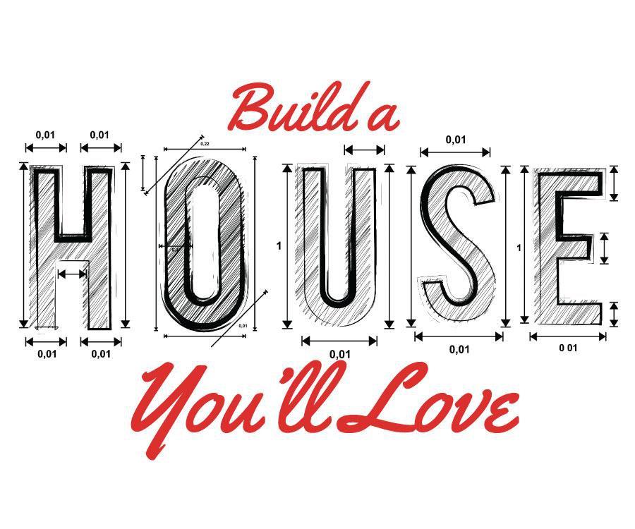 Build a House You\'ll Love