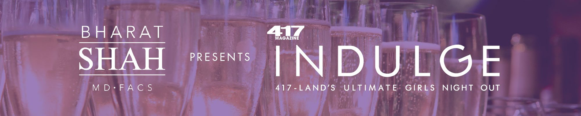417 Magazine's Indulge presented by Bharat Shah MD, FACS