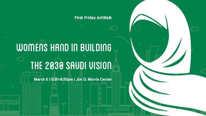 March ArtWalk: Women Hand in Building The 2030 Saudi Vision