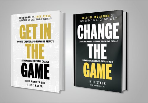 Get in the Game by Rich Armstrong and Steve Baker and Change the Game by Jack Stack and Darren Dahl