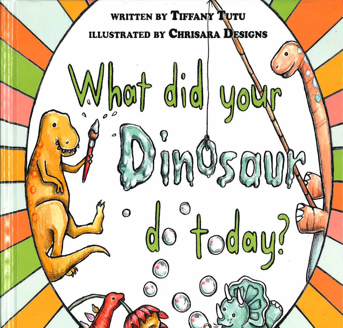 What Did Your Dinosaur Do Today? written by Tiffany Tutu
