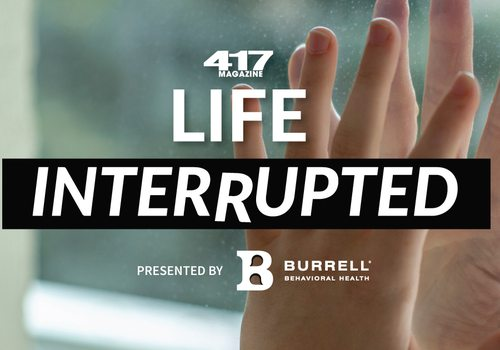417 Magazine's Life Interrupted Virtual Series presented by Burrell Behavioral Health