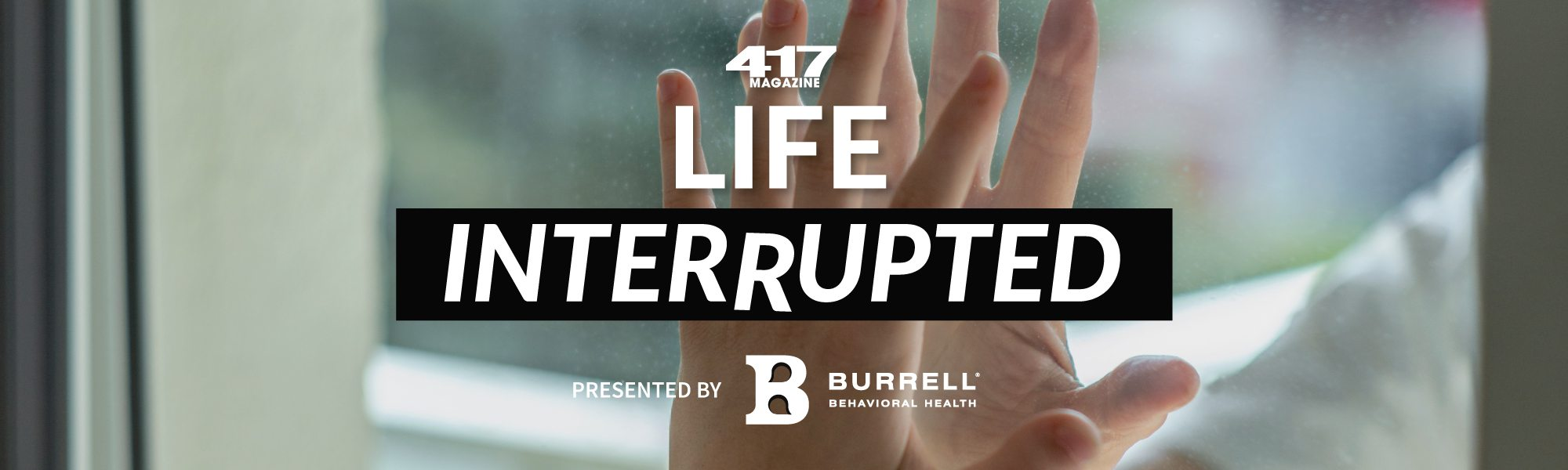 417 Magazine's Life Interrupted Video Series presented by Burrell Behavioral Health