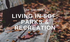 Living in SGF: Parks & Recreation